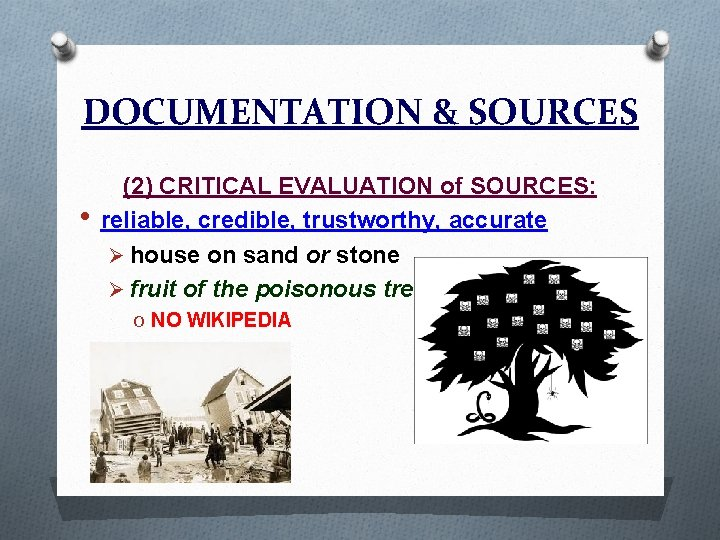 DOCUMENTATION & SOURCES • (2) CRITICAL EVALUATION of SOURCES: reliable, credible, trustworthy, accurate Ø