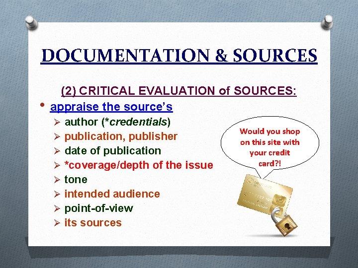 DOCUMENTATION & SOURCES • (2) CRITICAL EVALUATION of SOURCES: appraise the source's Ø author