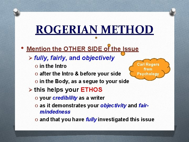 ROGERIAN METHOD • Mention the OTHER SIDE of the Issue Ø fully, fairly, and