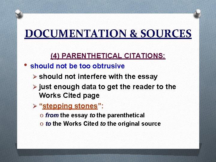 DOCUMENTATION & SOURCES • (4) PARENTHETICAL CITATIONS: should not be too obtrusive Ø should