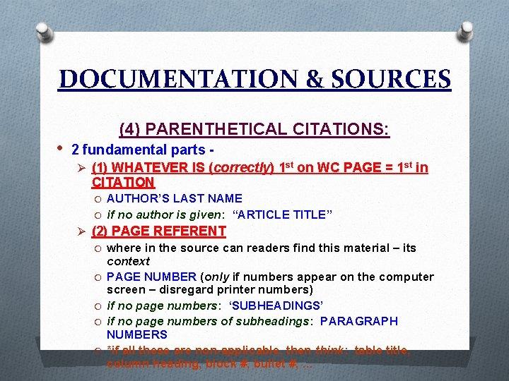 DOCUMENTATION & SOURCES • (4) PARENTHETICAL CITATIONS: 2 fundamental parts Ø (1) WHATEVER IS
