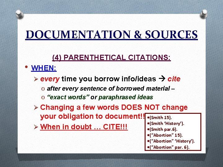 DOCUMENTATION & SOURCES • (4) PARENTHETICAL CITATIONS: WHEN: Ø every time you borrow info/ideas