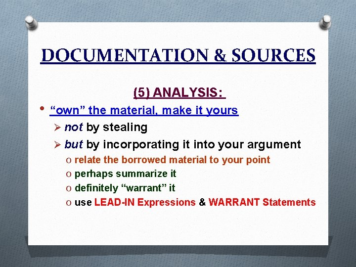 """DOCUMENTATION & SOURCES (5) ANALYSIS: • """"own"""" the material, make it yours Ø not"""