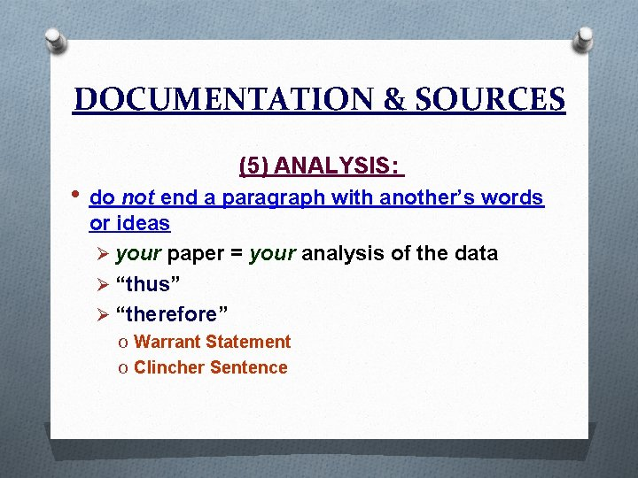 DOCUMENTATION & SOURCES (5) ANALYSIS: • do not end a paragraph with another's words