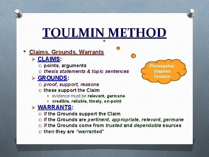 TOULMIN METHOD • Claims, Grounds, Warrants Ø CLAIMS: O points, arguments O thesis statements