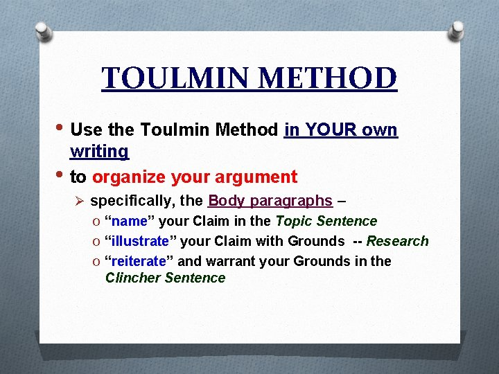 TOULMIN METHOD • Use the Toulmin Method in YOUR own • writing to organize