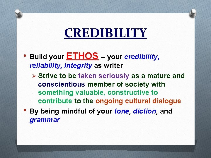 CREDIBILITY • Build your ETHOS -- your credibility, • reliability, integrity as writer Ø