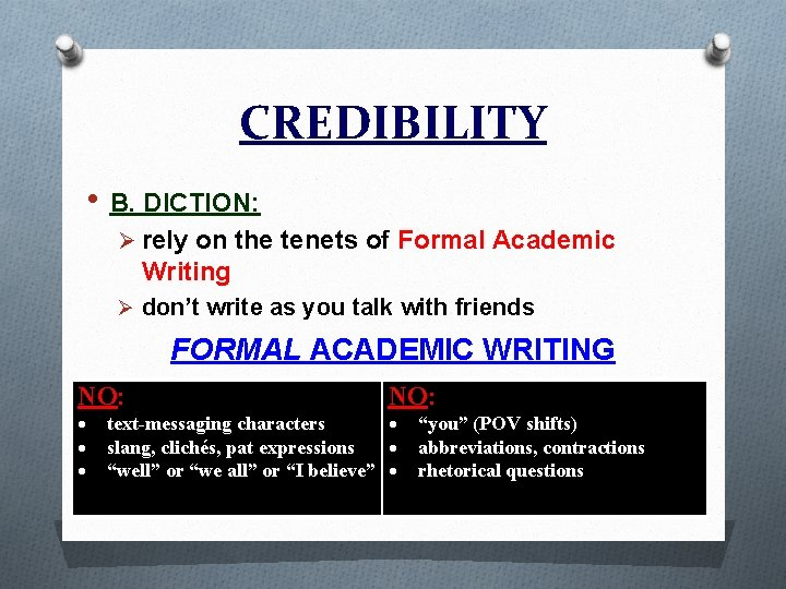 CREDIBILITY • B. DICTION: Ø rely on the tenets of Formal Academic Writing Ø