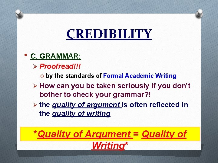 CREDIBILITY • C. GRAMMAR: Ø Proofread!!! O by the standards of Formal Academic Writing