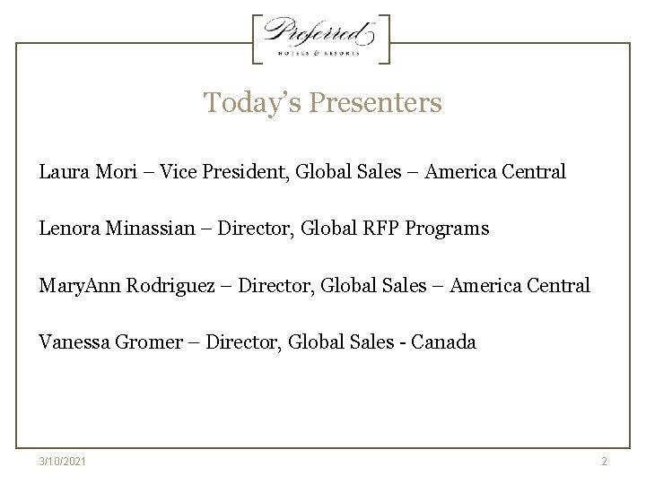 Today's Presenters Laura Mori – Vice President, Global Sales – America Central Lenora Minassian