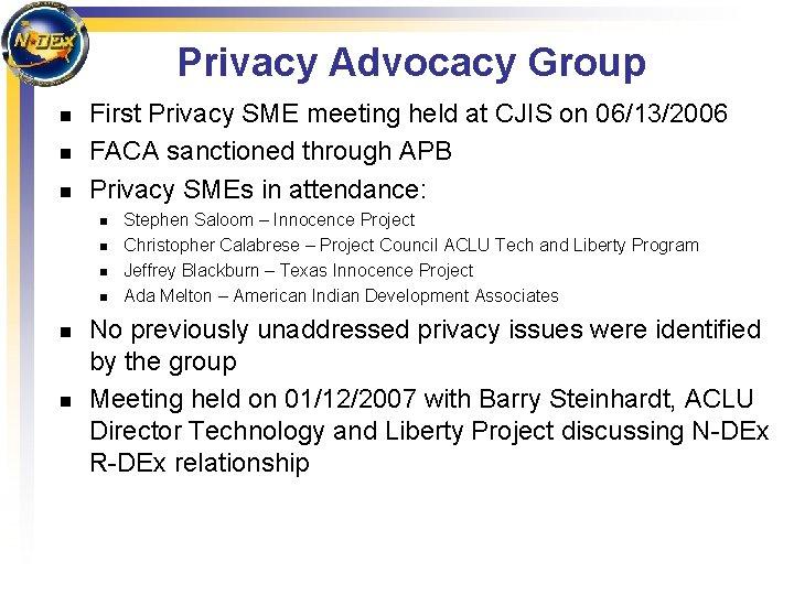Privacy Advocacy Group n n n First Privacy SME meeting held at CJIS on