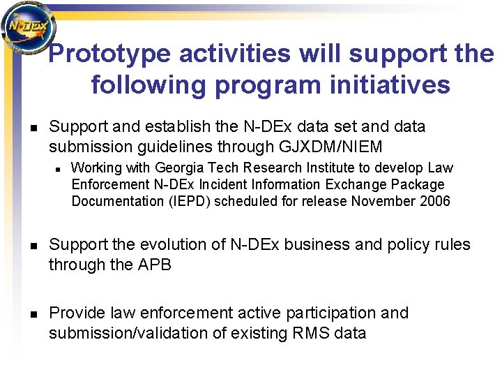 Prototype activities will support the following program initiatives n Support and establish the N-DEx
