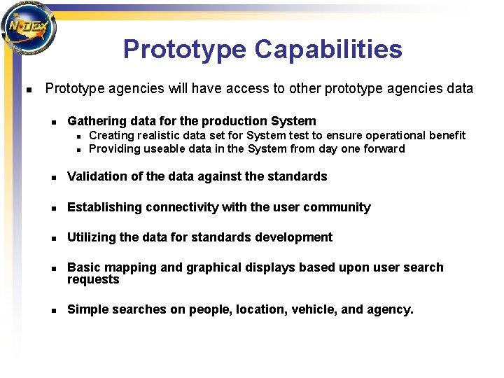 Prototype Capabilities n Prototype agencies will have access to other prototype agencies data n