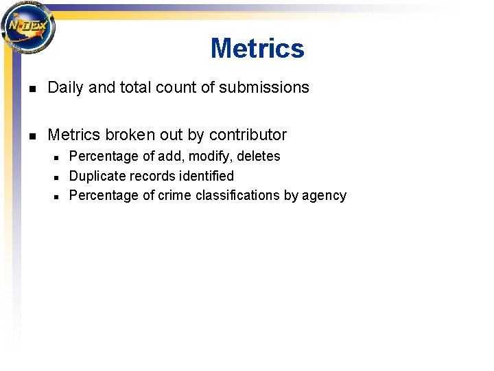Metrics n Daily and total count of submissions n Metrics broken out by contributor