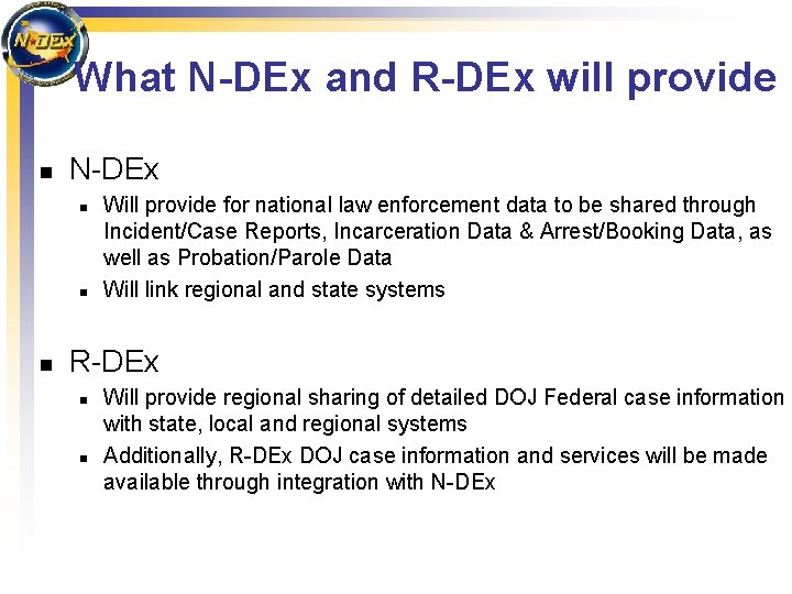 What N-DEx and R-DEx will provide n N-DEx n n n Will provide for