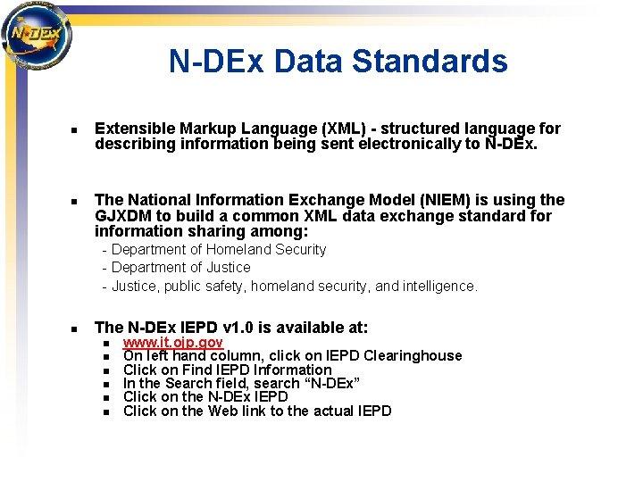 N-DEx Data Standards n n Extensible Markup Language (XML) - structured language for describing