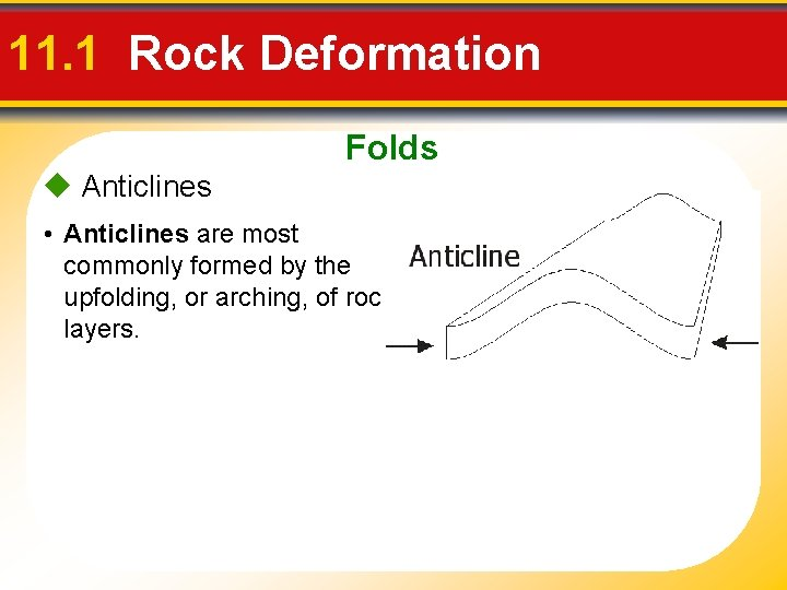11. 1 Rock Deformation Folds Anticlines • Anticlines are most commonly formed by the