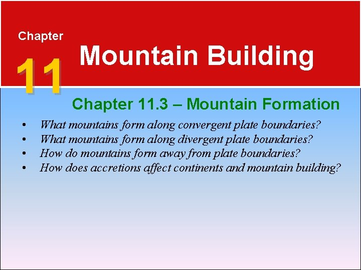 Chapter 11 • • Mountain Building Chapter 11. 3 – Mountain Formation What mountains