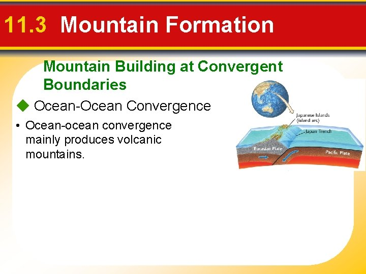 11. 3 Mountain Formation Mountain Building at Convergent Boundaries Ocean-Ocean Convergence • Ocean-ocean convergence