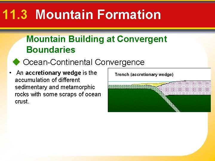 11. 3 Mountain Formation Mountain Building at Convergent Boundaries Ocean-Continental Convergence • An accretionary