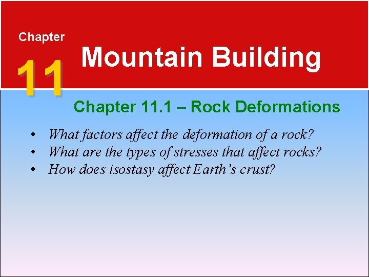 Chapter 11 Mountain Building Chapter 11. 1 – Rock Deformations • What factors affect