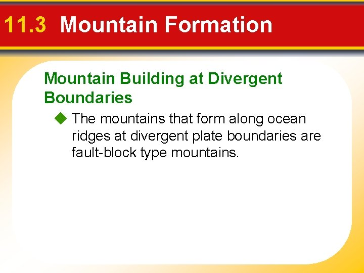 11. 3 Mountain Formation Mountain Building at Divergent Boundaries The mountains that form along