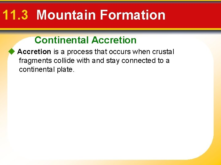 11. 3 Mountain Formation Continental Accretion is a process that occurs when crustal fragments