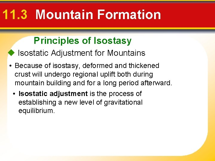 11. 3 Mountain Formation Principles of Isostasy Isostatic Adjustment for Mountains • Because of
