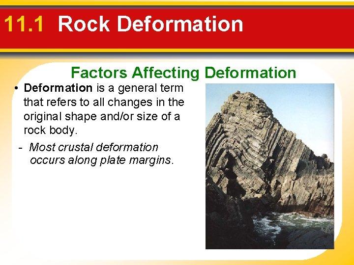 11. 1 Rock Deformation Factors Affecting Deformation • Deformation is a general term that