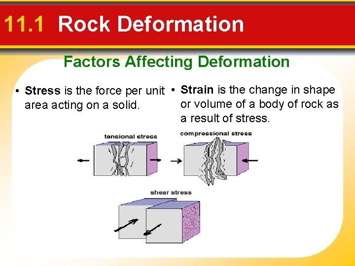 11. 1 Rock Deformation Factors Affecting Deformation • Stress is the force per unit