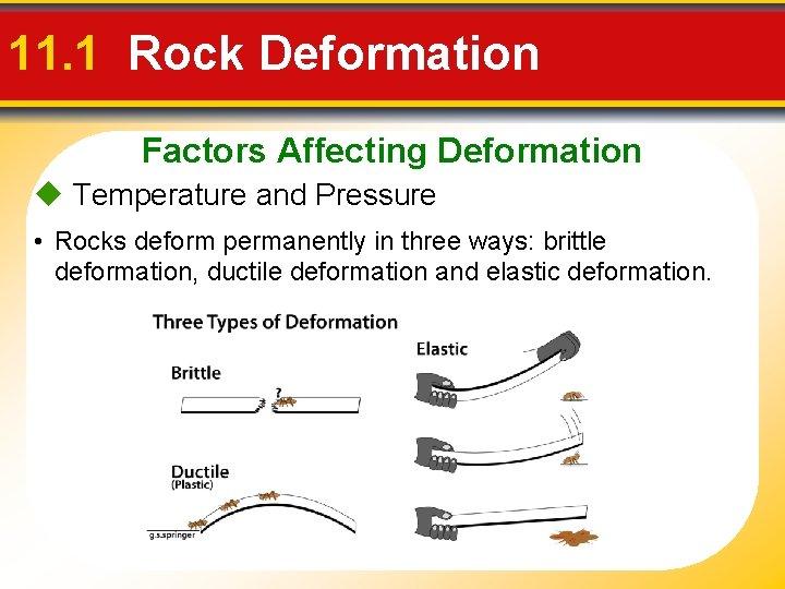 11. 1 Rock Deformation Factors Affecting Deformation Temperature and Pressure • Rocks deform permanently