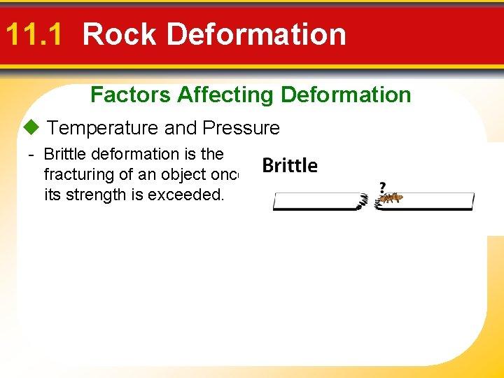 11. 1 Rock Deformation Factors Affecting Deformation Temperature and Pressure - Brittle deformation is