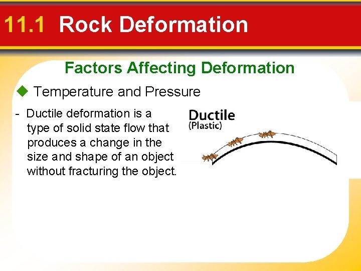 11. 1 Rock Deformation Factors Affecting Deformation Temperature and Pressure - Ductile deformation is