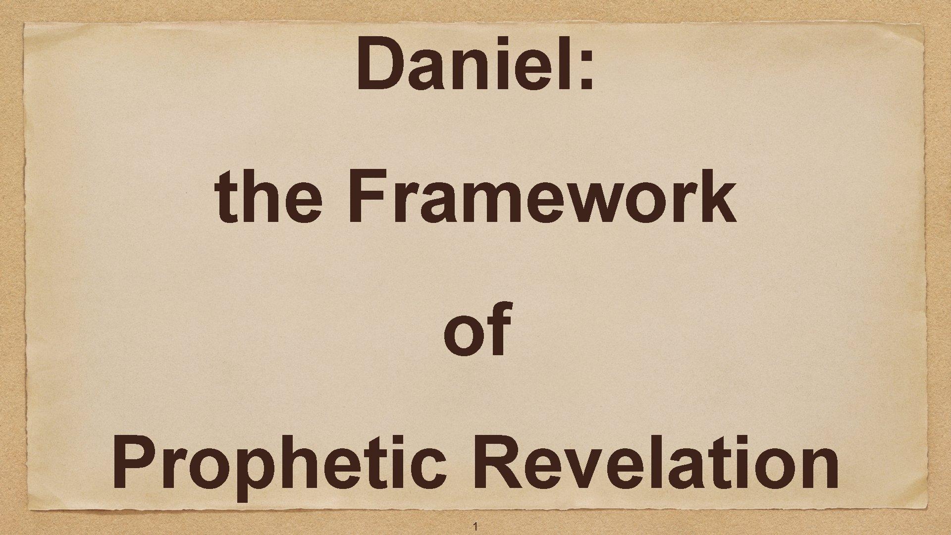 Daniel: the Framework of Prophetic Revelation 1