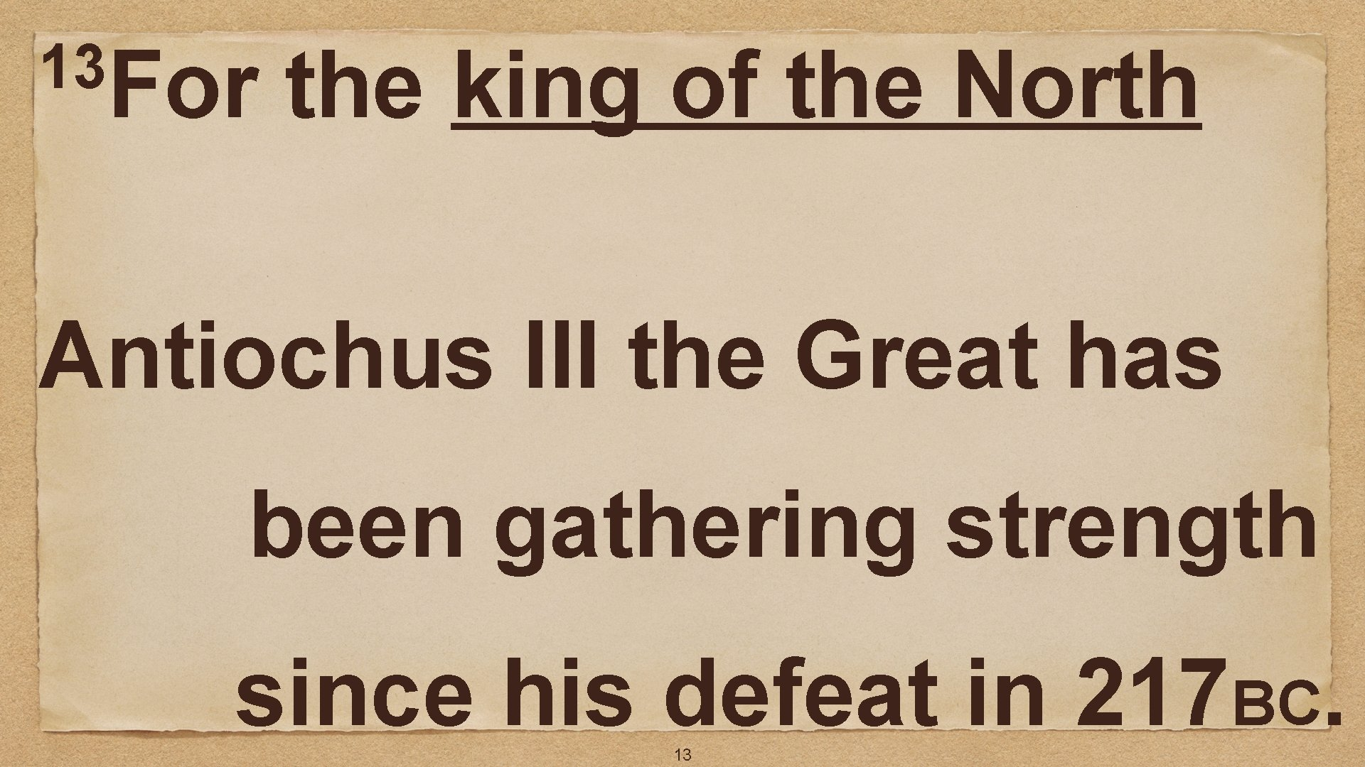 13 For the king of the North Antiochus III the Great has been gathering