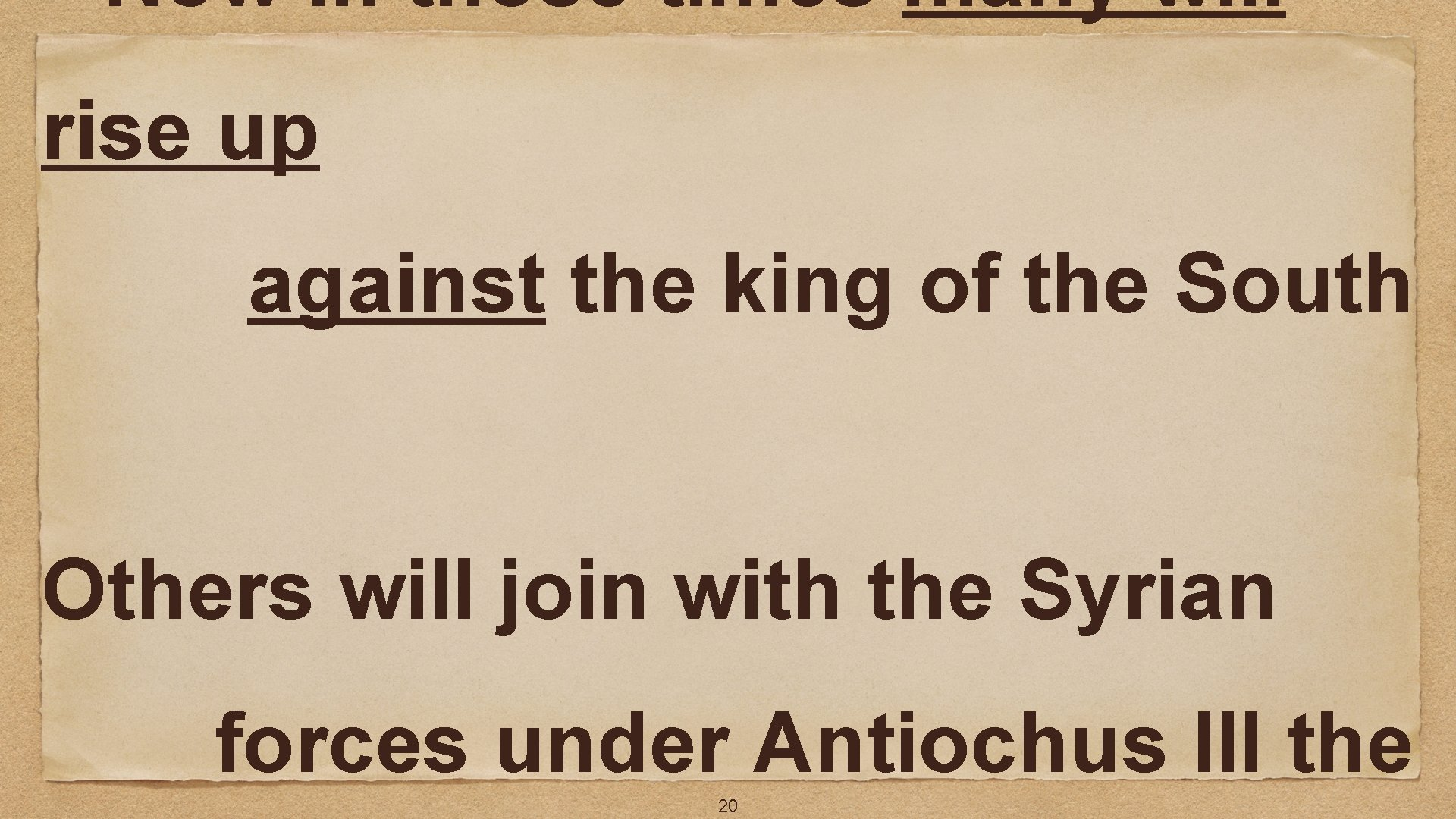 Now in those times many will rise up against the king of the South