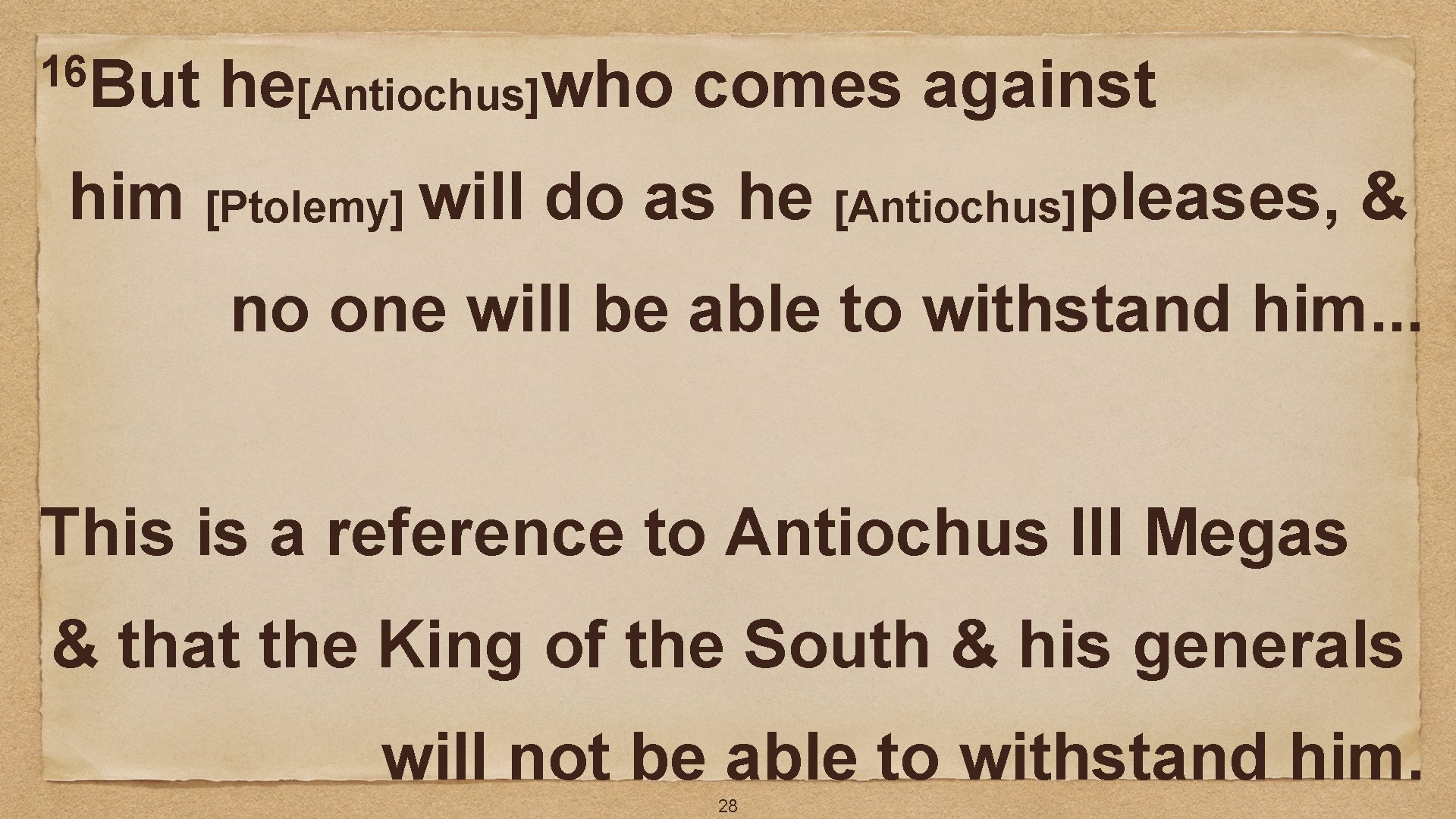 16 But he[Antiochus]who comes against him [Ptolemy] will do as he [Antiochus]pleases, & no
