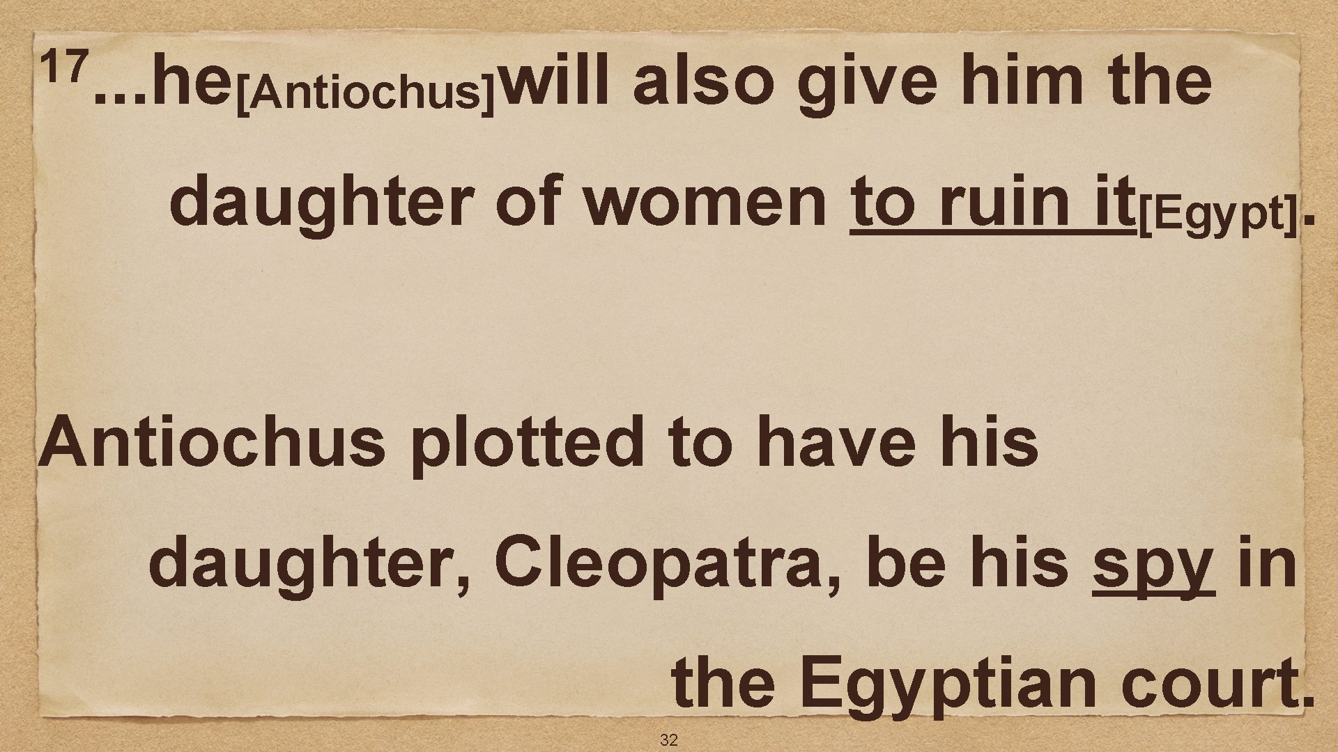 17. . . he [Antiochus]will also give him the daughter of women to ruin