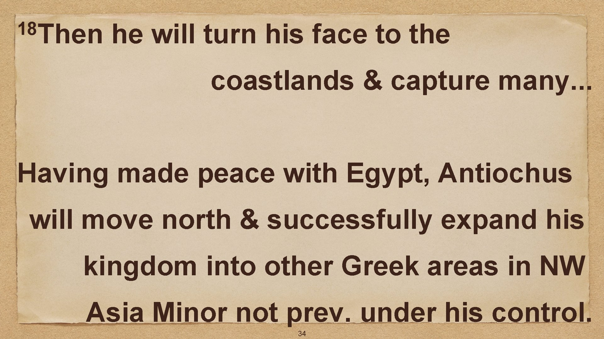 18 Then he will turn his face to the coastlands & capture many. .