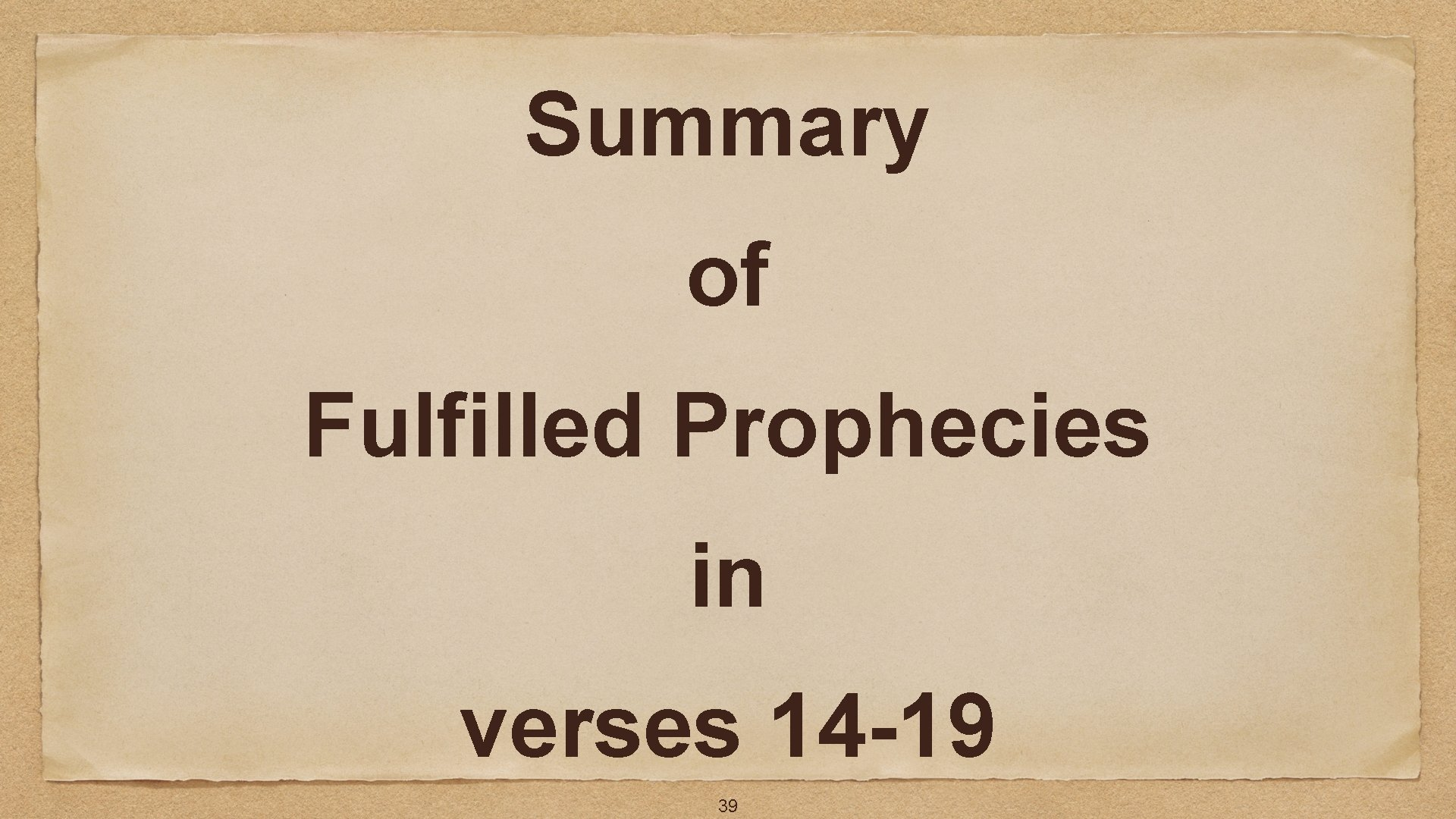 Summary of Fulfilled Prophecies in verses 14 -19 39