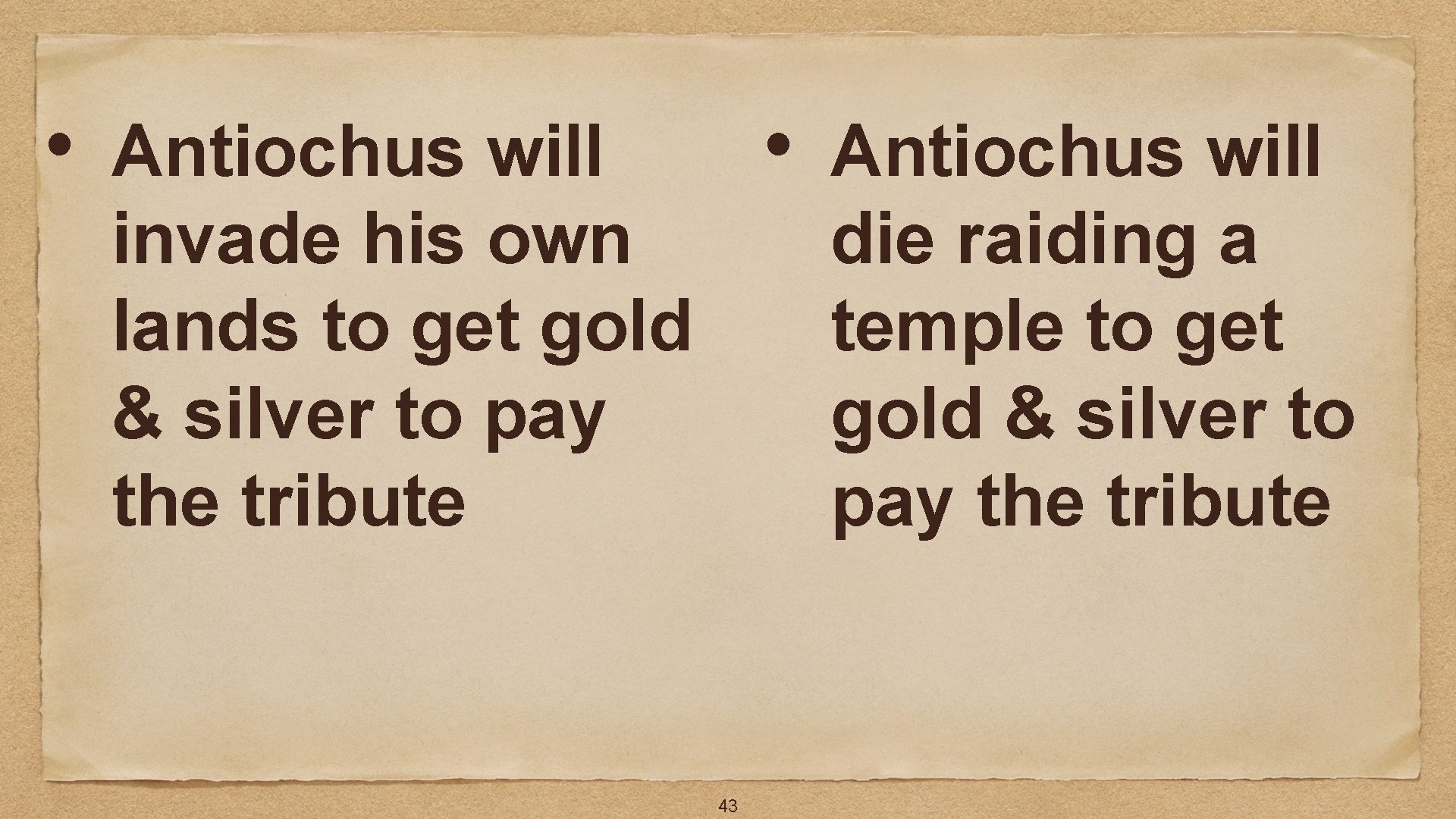 • • Antiochus will invade his own lands to get gold & silver