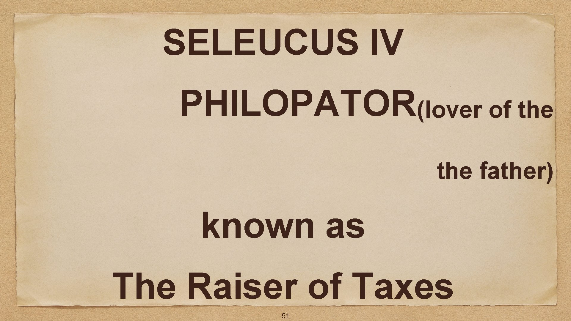 SELEUCUS IV PHILOPATOR(lover of the father) known as The Raiser of Taxes 51