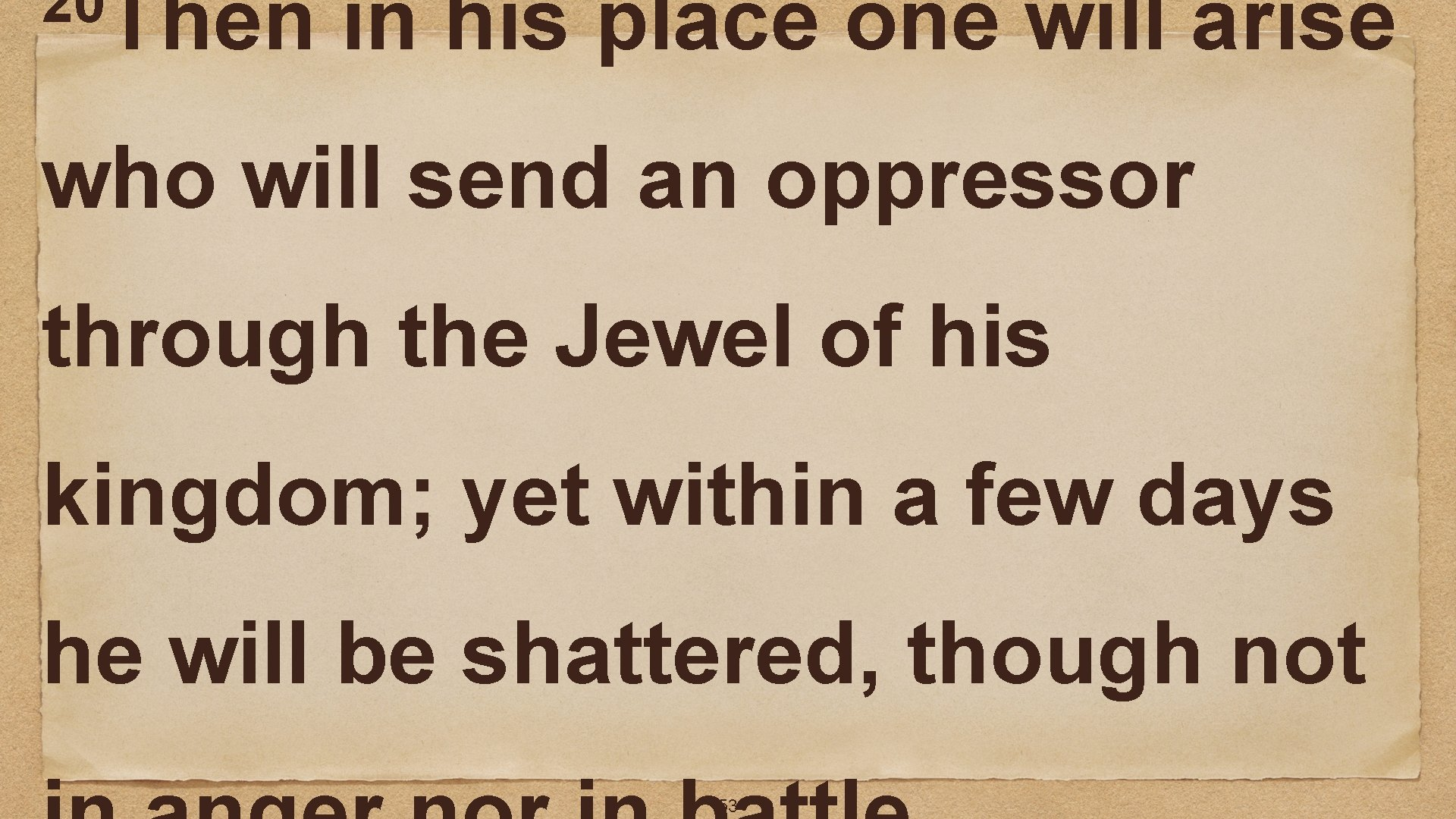 20 Then in his place one will arise who will send an oppressor through