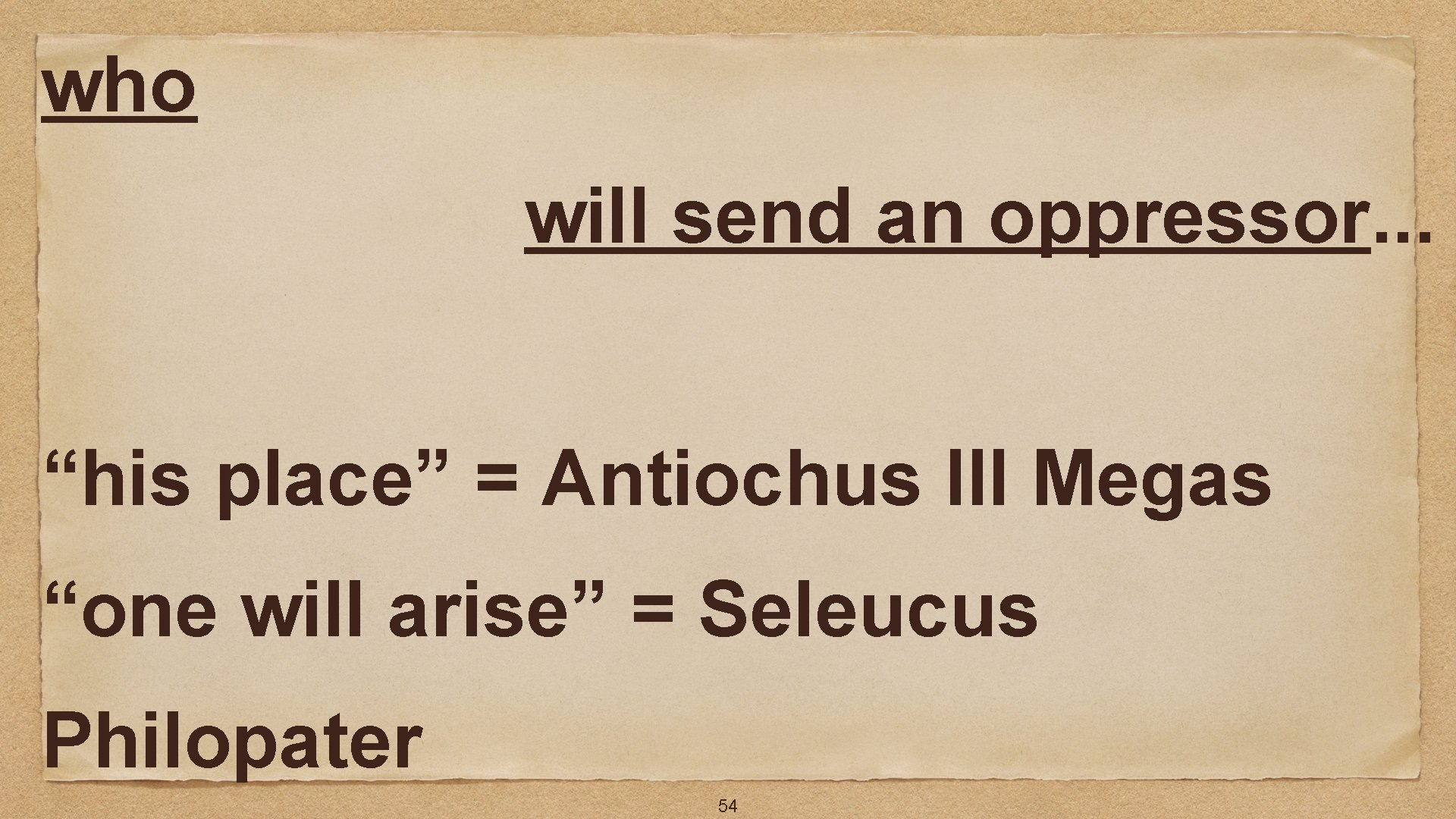 """who will send an oppressor. . . """"his place"""" = Antiochus III Megas """"one"""