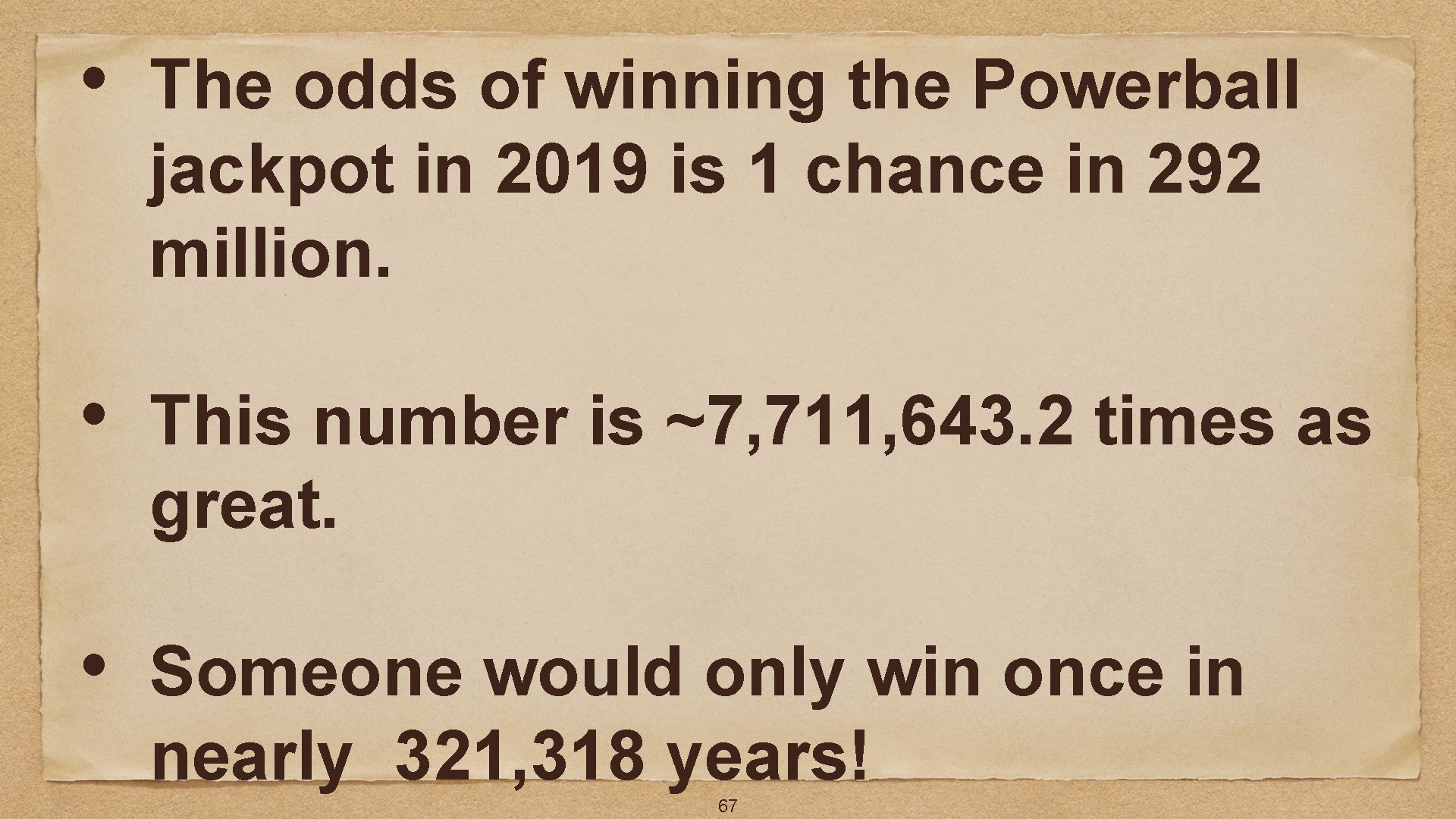 • The odds of winning the Powerball jackpot in 2019 is 1 chance