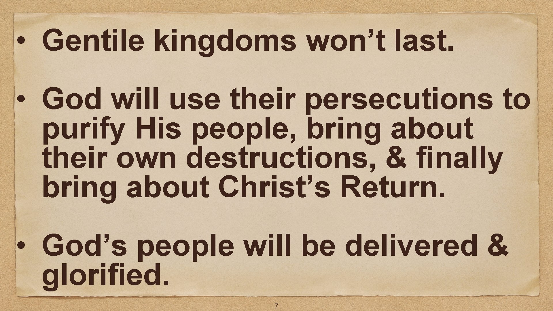 • Gentile kingdoms won't last. • God will use their persecutions to purify