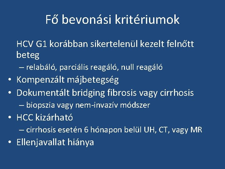 Fő bevonási kritériumok HCV G 1 korábban sikertelenül kezelt felnőtt beteg – relabáló, parciális