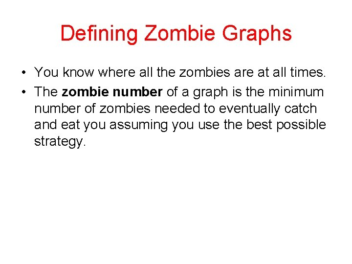 Defining Zombie Graphs • You know where all the zombies are at all times.