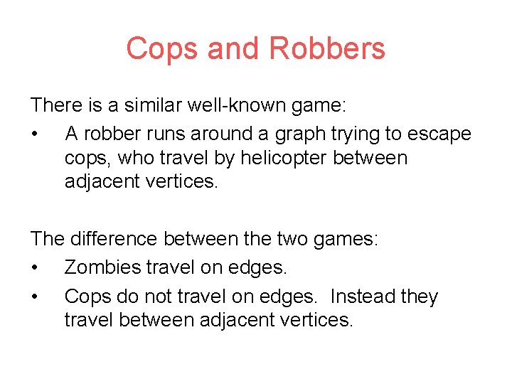Cops and Robbers There is a similar well-known game: • A robber runs around