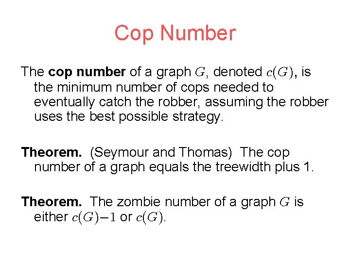 Cop Number The cop number of a graph , denoted , is the minimum